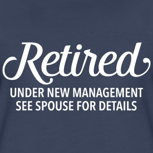 Retired - Under New Management - Funny Gift Design T-Shirts - Women's Premium T-Shirt