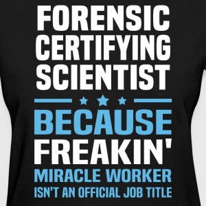 Forensic Certifying Scientist - Women's T-Shirt