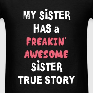 Sister - My sister has a freakin`awesome Sister tr - Men's T-Shirt