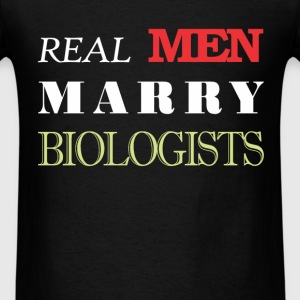 Biologist - Real Men Marry Biologists. - Men's T-Shirt