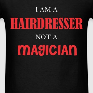 Hairdresser - I Am A HairDresser Not A Magician. - Men's T-Shirt