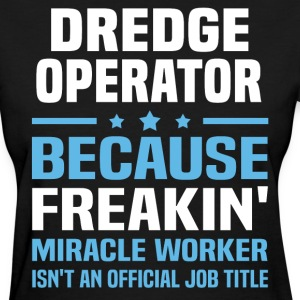 Dredge Operator - Women's T-Shirt