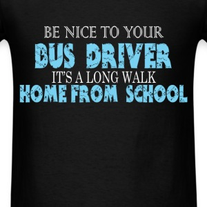 Bus Driver - Be Nice To Your Bus Driver It's A Lon - Men's T-Shirt