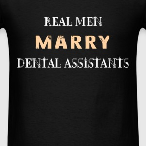 Dental Assistant - Real Men Marry Dental Assistant - Men's T-Shirt