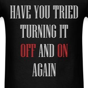 Remote Control - Have You Tried Turning It Off And - Men's T-Shirt