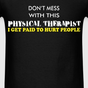Physical Therapist - Don't Mess With This Physical - Men's T-Shirt