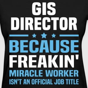 GIS Director - Women's T-Shirt