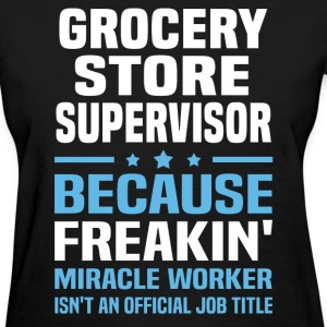 Grocery Store Supervisor - Women's T-Shirt