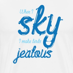 When I Sky I Make Birds Jealous - Light - Men's Premium T-Shirt