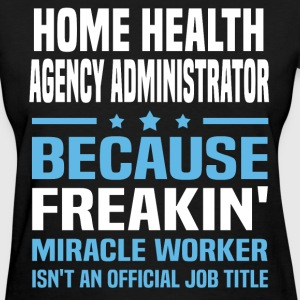 Home Health Agency Administrator - Women's T-Shirt