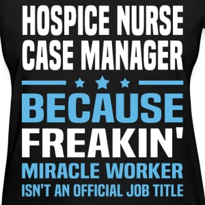 Hospice Nurse Case Manager - Women's T-Shirt