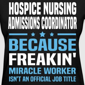 Hospice Nursing Admissions Coordinator - Women's T-Shirt