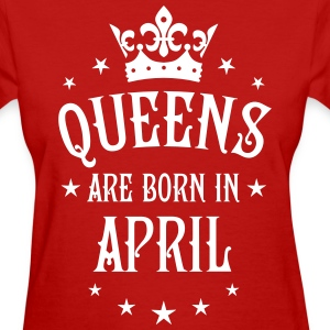 Queens are born in April birthday Queen T-Shirt - Women's T-Shirt