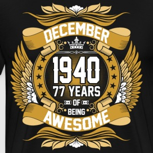December 1940 77 Years Of Being Awesome T-Shirts - Men's Premium T-Shirt