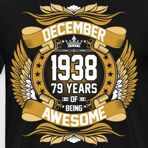 December 1938 79 Years Of Being Awesome T-Shirts - Men's Premium T-Shirt