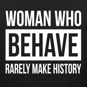 WOMAN WHO BEHAVE RARELY MAKE HISTORY Sportswear - Men's Premium Tank
