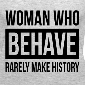 WOMAN WHO BEHAVE RARELY MAKE HISTORY Tanks - Women's Premium Tank Top