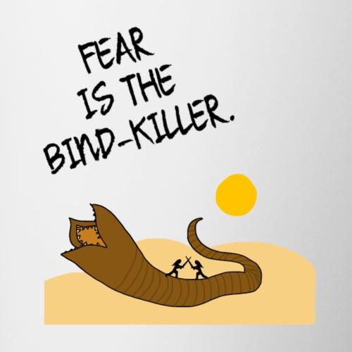 Fear is the bind-killer.