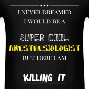 Anesthesiologist - I Never Dreamed I would be a su - Men's T-Shirt