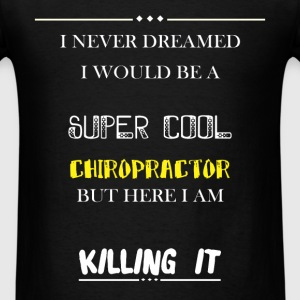 Chiropractor - I never dreamed i wold be a super c - Men's T-Shirt