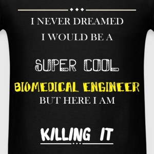 Biomedical engineer - I never dreamed i would be a - Men's T-Shirt