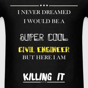 Civil engineer - I never dreamed i would be a supe - Men's T-Shirt