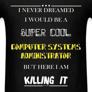 Computer System administrator - I Never Dreamed I  - Men's T-Shirt