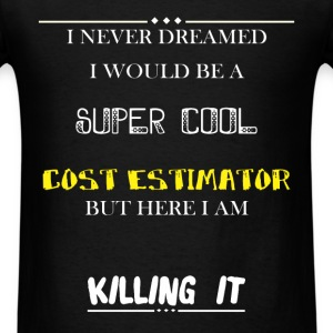 Cost Estimator - I Never Dreamed I would be a supe - Men's T-Shirt