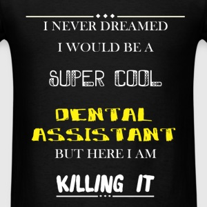 Dental Assistant - I Never Dreamed I would be a su - Men's T-Shirt