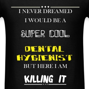 Dental Hygienist - I Never Dreamed I would be a su - Men's T-Shirt