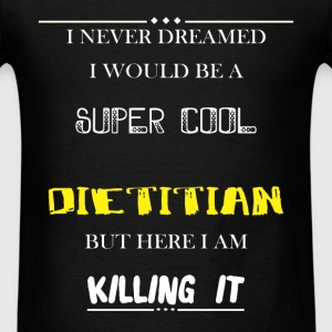 Dietitian - I Never Dreamed I would be a super coo - Men's T-Shirt