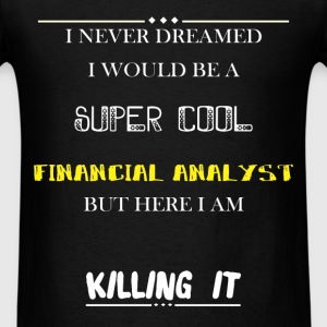 Financial Analyst - I Never Dreamed I would be a s - Men's T-Shirt