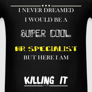 HR Specialist - I Never Dreamed I would be a super - Men's T-Shirt