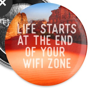 Life starts at the end of your wifi zone Buttons - Small Buttons