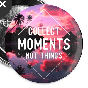 Collect moments not things Buttons - Small Buttons