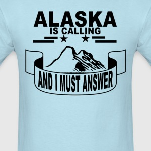 alaska_is_calling_and_i_must_answer_ - Men's T-Shirt