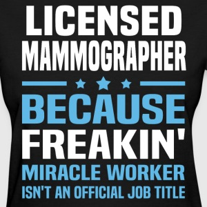Licensed Mammographer - Women's T-Shirt