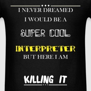 Interpreter - I Never Dreamed I would be a super c - Men's T-Shirt