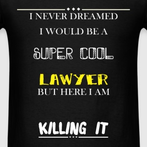 Lawyer - I Never Dreamed I would be a super cool L - Men's T-Shirt