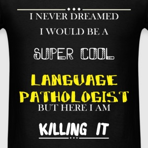Language Pathologist - I Never Dreamed I would be  - Men's T-Shirt