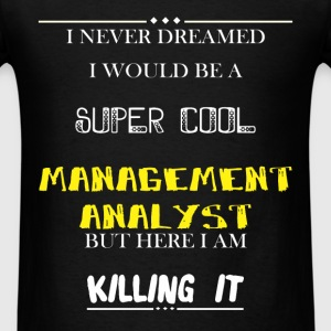 Management Analyst - I Never Dreamed I would be a  - Men's T-Shirt