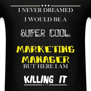 Marketing Manager - I Never Dreamed I would be a s - Men's T-Shirt