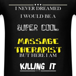 Massage therapist - I Never Dreamed I would be a s - Men's T-Shirt