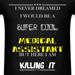 Medical Assistant - I Never Dreamed I would be a s - Men's T-Shirt