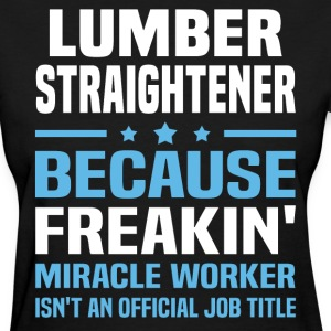 Lumber Straightener - Women's T-Shirt
