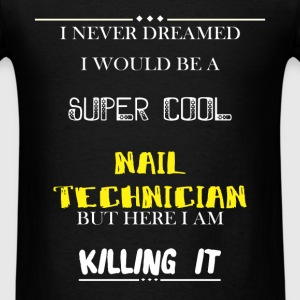 Nail Technician - I Never Dreamed I would be a sup - Men's T-Shirt