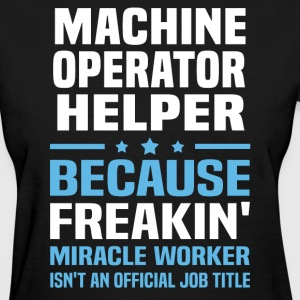 Machine Operator Helper - Women's T-Shirt