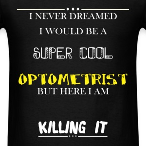 Optometrist - I Never Dreamed I would be a super c - Men's T-Shirt