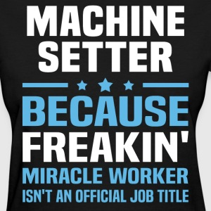 Machine Setter - Women's T-Shirt