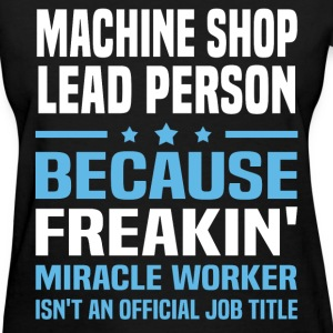 Machine Shop Lead Person - Women's T-Shirt